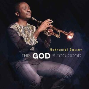 ALBUM This God Is Too Good - Nathaniel Bassey