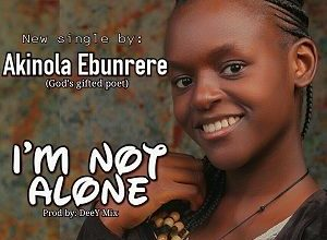 I'm Not Alone Akinola Ebunrere Mp3, and Lyrics (God's Gifted Poet)