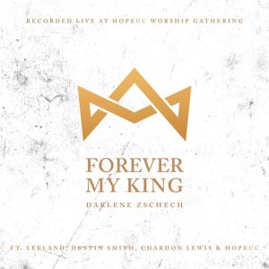 Forever My King - Darlene Zschech (Video and Lyrics)