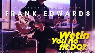 Photo of Wetin You no Fit do – Frank Edwards (Lyrics & Mp3)