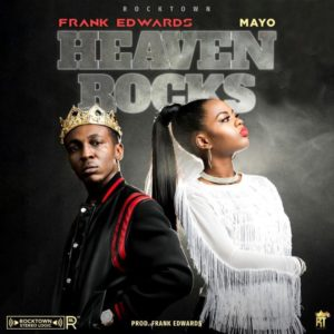 Heaven Rocks Lyrics Frank Edwards Ft. Mayo Mp3