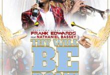 Thy Will Be Done Lyrics Frank Edwards Ft. Nathaniel Bassey Mp3