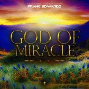 God of Miracles Lyrics Frank Edwards Mp3