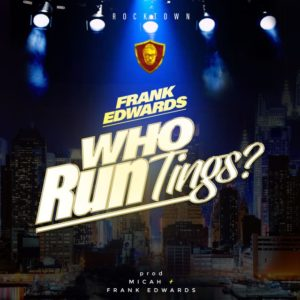 Who Run Tings Lyrics Frank Edwards Mp3