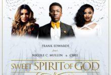 Sweet Spirit of God Lyrics Frank Edwards Ft. Chee and Nicole Mp3