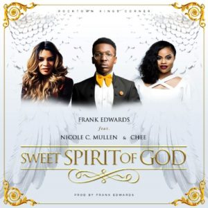 Sweet Spirit of God Lyrics Frank Edwards Ft. Chee and Nicole Mp3