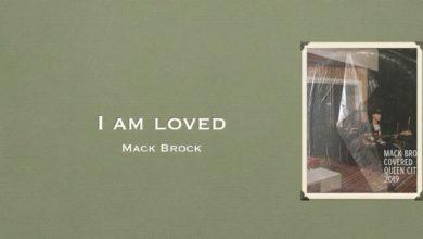 Photo of I Am Loved – Mack Brock (Video and Lyrics)