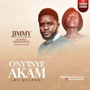 Ony'inye Akam (My Helper) - Jimmy D Psalmist Ft. Amarachi Eze (Mp3, Video and Lyrics)