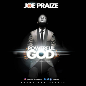 Powerful God Lyrics Joe Praize Mp3