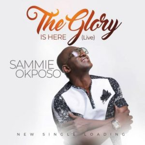 The Glory is Here Sammie Okposo Mp3, Video and Lyrics
