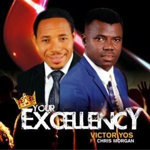 Your Excellency Lyrics Victor Yos Ft. Chris Morgan Mp3