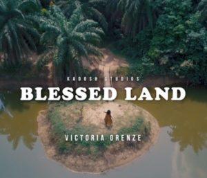 Blessed Land Lyrics Victoria Orenze Video and Mp3
