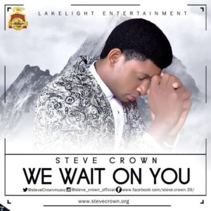 We Wait on You Lyrics Steve Crown Mp3