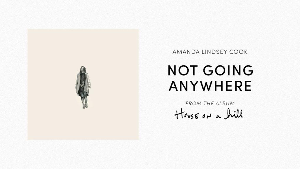 Not Going Anywhere Lyrics Amanda Lindsey Cook Video, Mp3