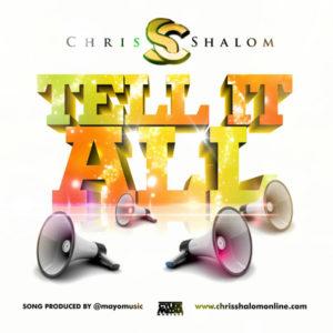 Tell It All Lyrics Chris Shalom Mp3