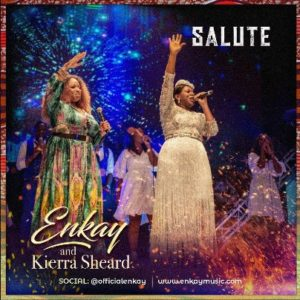Salute by Enkay Ogboruche Ft. Kierra Sheard Lyrics, Video & Mp3