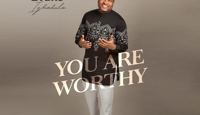 Photo of You Are Worthy – Evans Ighodalo (Lyrics and Mp3)
