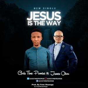 Jesus is The Way by Godstime Promise Ft. James Okon Mp3 and Lyrics