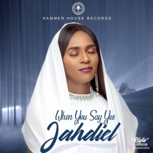 When You Say Yes by Jahdiel Mp3 and Lyrics