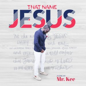 That Name Jesus by Mr. Kee Mp3 and Lyrics