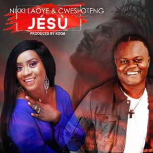 Jesu by Nikki Laoye Ft. Cwesi Oteng Mp3 and Lyrics