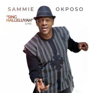 Sing Halleluyah Lyrics Sammie Okposo Video and Mp3