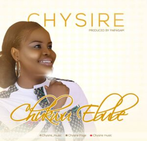 Chukwuebube by Chysire Mp3, Video and Lyrics