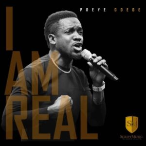 I am Real by Preye Odede Mp3 and Lyrics