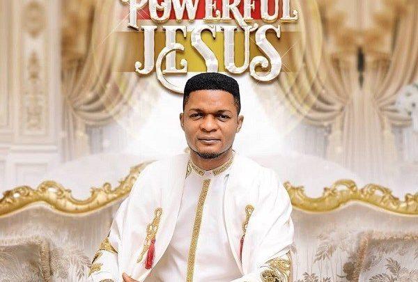 Photo of Powerful Jesus – Joe Praize (Mp3, Lyrics and Video)