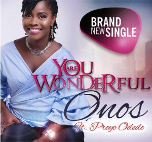 You are Wonderful by Onos Ariyo Ft. Preye Mp3 and Lyrics