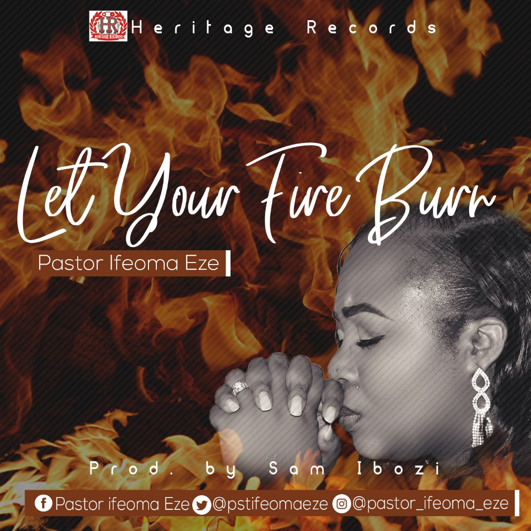 Let Your Fire Burn – Pastor Ifeoma Eze (Mp3, Video and