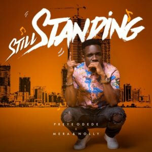 Still Standing by Preye Odede Ft. Mera & Nolly Mp3 and Lyrics