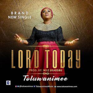 Lord Today by Toluwanimee Mp3, Video and Lyrics.