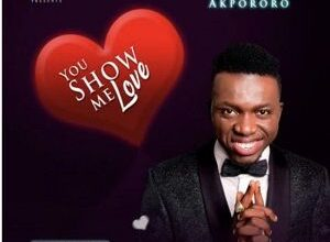 You Show Me Love by Akpororo Mp3 and Lyrics