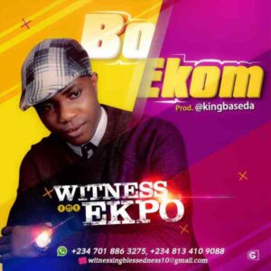 Bo Ekom by Witness Ekpo Mp3 and Lyrics