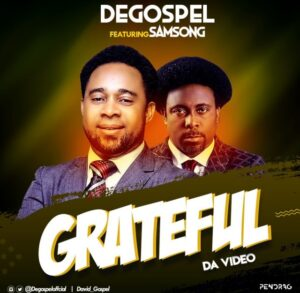 Grateful by Degospel Ft. Samsong Mp3, Video and Lyrics