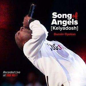 Song of Angels (Kei Yadosh) by Dunsin Oyekan Mp3 & Lyrics