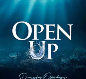 Open Up by Dunsin Oyekan Mp3, Video and Lyrics