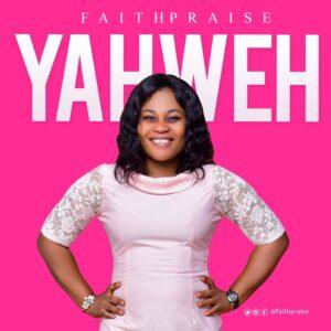 Yahweh by FaithPraise Mp3 and Lyrics