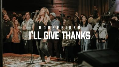 Photo of I'll Give Thanks – Housefires Ft. Kirby Kaple (Video and Lyrics)