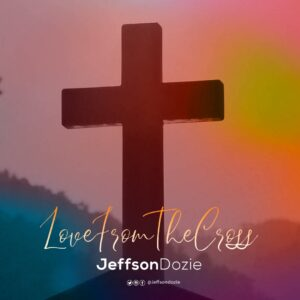 Love From The Cross by Jeffson Dozie Mp3 and Lyrics