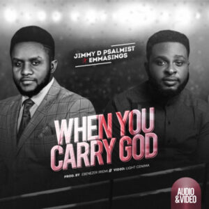 When You Carry God - Jimmy D Psalmist Ft. Emmasings Mp3, Video and Lyrics