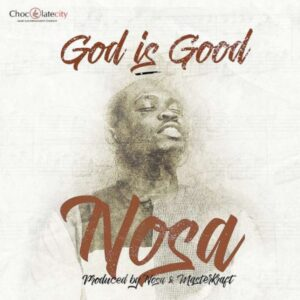 God is Good by Nosa Mp3, Video and Lyrics
