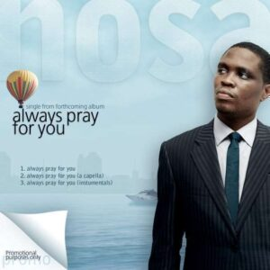 Always Pray For You by Nosa Mp3 and Lyrics