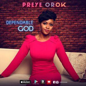 Dependable God by Preye Orok  Mp3, Lyrics and Video