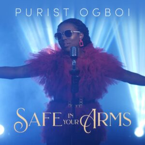 Safe in Your Arms by Purist Ogboi Mp3, Video and Lyrics