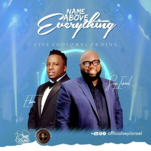 Name Above Everything by Seyi Israel Ft. Eben Video, Mp3 and Lyrics