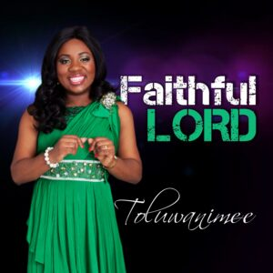 Faithful Lord by Toluwanimee Mp3 and Lyrics
