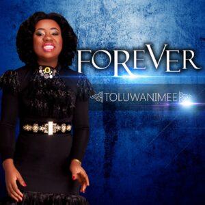 Forever by Toluwanimee Mp3 and Lyrics