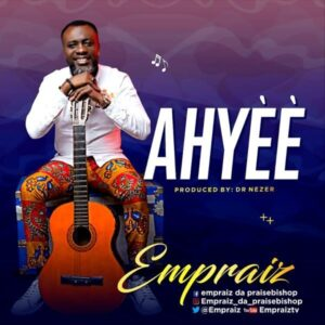 Ahyèè by Empraiz Mp3 and Lyrics